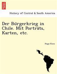 Der Bu Rgerkrieg in Chile. Mit Portra Ts, Karten, Etc.