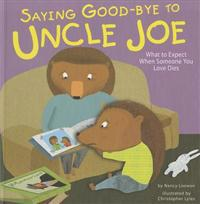 Saying Good-Bye to Uncle Joe: What to Expect When Someone You Love Dies