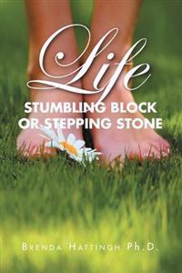 Life - Stumbling Block or Stepping Stone