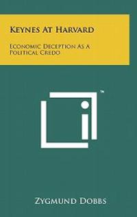 Keynes at Harvard: Economic Deception as a Political Credo