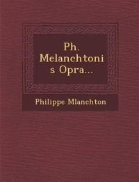 PH. Melanchtonis Op Ra...