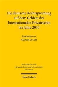 Die Deutsche Rechtsprechung Auf Dem Gebiete Des Internationalen Privatrechts: Im Jahre 2010