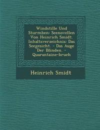 Windstille Und Sturmb¿en: Seenovellen Von Heinrich Smidt. Inhaltsverzeichnis: Das Seegesicht. - Das Auge Der Blinden. - Quarantaine-bruch