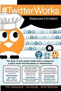 #Twitterworks: Restaurant 2.0 Edition: How Social Media Built a Restaurant, a Pizza Truck and Thousands of Relationships
