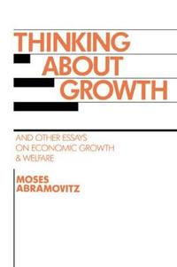 Thinking About Growth and Other Essays of Economic Growth and Welfare