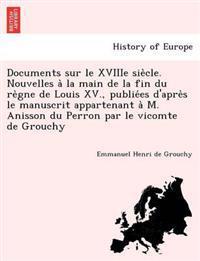Documents Sur Le Xviiie Sie Cle. Nouvelles a la Main de La Fin Du Re Gne de Louis XV., Publie Es D'Apre S Le Manuscrit Appartenant A M. Anisson Du Perron Par Le Vicomte de Grouchy