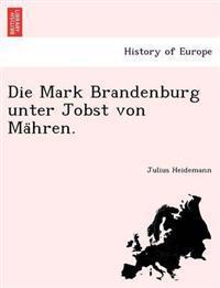 Die Mark Brandenburg Unter Jobst Von Ma Hren.