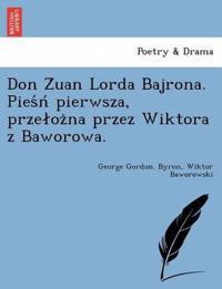 Don Z Uan Lorda Bajrona. Pies N Pierwsza, Prze Oz Na Przez Wiktora Z Baworowa.