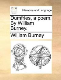 Dumfries, a Poem. by William Burney.