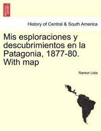 MIS Esploraciones y Descubrimientos En La Patagonia, 1877-80. with Map