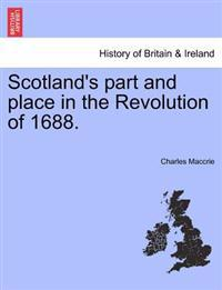Scotland's Part and Place in the Revolution of 1688.