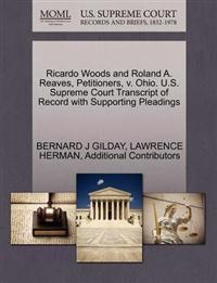 Ricardo Woods and Roland A. Reaves, Petitioners, V. Ohio. U.S. Supreme Court Transcript of Record with Supporting Pleadings