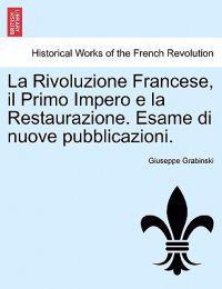 La Rivoluzione Francese, Il Primo Impero E La Restaurazione. Esame Di Nuove Pubblicazioni.
