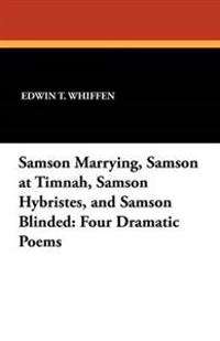 Samson Marrying, Samson at Timnah, Samson Hybristes, and Samson Blinded