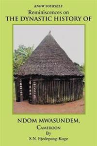 Reminiscences on the Dynastic History of Ndom Mwasundem, Cameroon