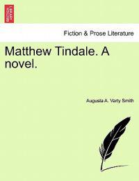 Matthew Tindale. a Novel.