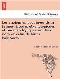 Les Anciennes Provinces de La France. E Tudes E Tymologiques Et Onomatologiques Sur Leur Nom Et Celui de Leurs Habitants.