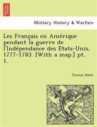 Les Franc Ais En AME Rique Pendant La Guerre de L'Inde Pendance Des E Tats-Unis, 1777-1783. [With a Map.] PT. 1.