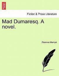 Mad Dumaresq. a Novel.