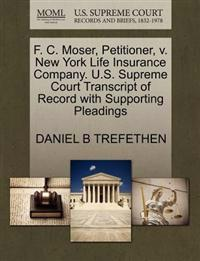 F. C. Moser, Petitioner, V. New York Life Insurance Company. U.S. Supreme Court Transcript of Record with Supporting Pleadings