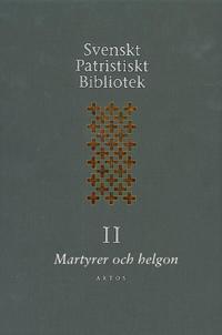 Svenskt Patristiskt bibliotek. Band II, Martyrer och helgon