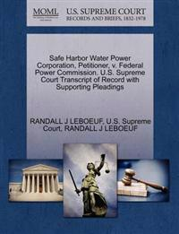 Safe Harbor Water Power Corporation, Petitioner, V. Federal Power Commission. U.S. Supreme Court Transcript of Record with Supporting Pleadings