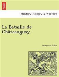La Bataille de Cha Teauguay.