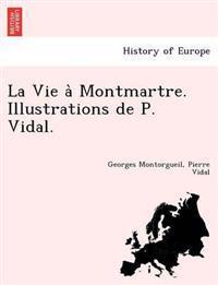 La Vie a Montmartre. Illustrations de P. Vidal.
