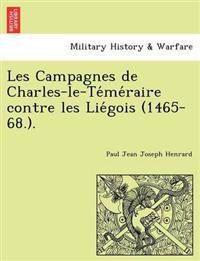 Les Campagnes de Charles-Le-Te Me Raire Contre Les Lie Gois (1465-68.).