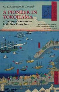 Pioneer in yokohama - a dutchmans adventures in the new treaty port