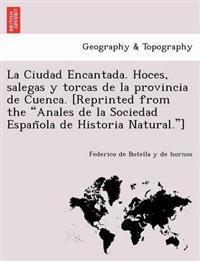 """La Ciudad Encantada. Hoces, Salegas y Torcas de La Provincia de Cuenca. [Reprinted from the """"Anales de La Sociedad Espan Ola de Historia Natural.""""]"""