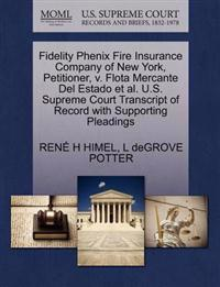 Fidelity Phenix Fire Insurance Company of New York, Petitioner, V. Flota Mercante del Estado et al. U.S. Supreme Court Transcript of Record with Supporting Pleadings
