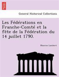 Les Federations En Franche-Comte Et La Fete de La Federation Du 14 Juillet 1790.