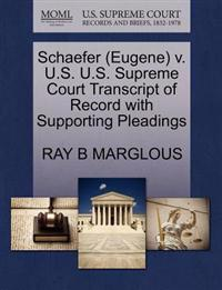 Schaefer (Eugene) V. U.S. U.S. Supreme Court Transcript of Record with Supporting Pleadings