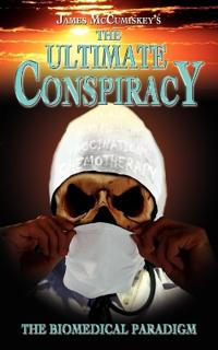 The Ultimate Conspiracy - The Biomedical Paradigm