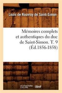 M�moires Complets Et Authentiques Du Duc de Saint-Simon. T. 9 (�d.1856-1858)