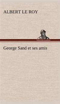 George Sand Et Ses Amis