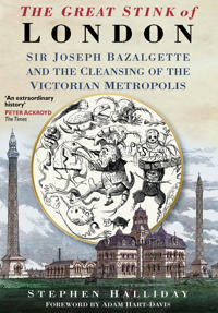 The Great Stink of London: Sir Joseph Bazalgette and the Cleansing of the Victorian Capital