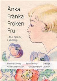 Änka Fränka Fröken Fru - förr och nu i Varberg