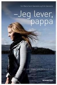 Jeg lever, pappa - Siri Marie Seim Sønstelie, Erik H. Sønstelie | Inprintwriters.org