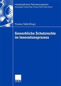 Gewerbliche Schutzrechte Im Innovationsprozess