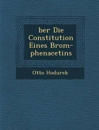 ¿ber Die Constitution Eines Brom-phenacetins