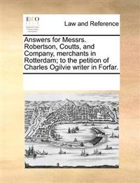Answers for Messrs. Robertson, Coutts, and Company, Merchants in Rotterdam; To the Petition of Charles Ogilvie Writer in Forfar.
