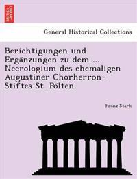 Berichtigungen Und Erga Nzungen Zu Dem ... Necrologium Des Ehemaligen Augustiner Chorherron-Stiftes St. Po Lten.