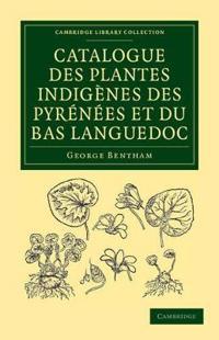 Catalogue Des Plantes Indigenes Des Pyrenees Et Du Bas Languedoc