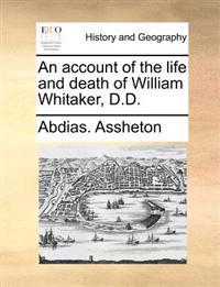 An Account of the Life and Death of William Whitaker, D.D.
