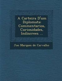 A Carteira D'Um Diplomata: Commentarios, Curiosidades, Indiscre Es ...