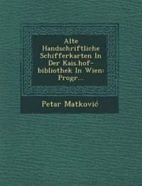 Alte Handschriftliche Schifferkarten In Der Kais.hof-bibliothek In Wien: Progr...