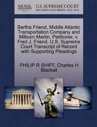 Bertha Friend, Middle Atlantic Transportation Company and Milburn Martin, Petitioner, V. Fred J. Friend. U.S. Supreme Court Transcript of Record with Supporting Pleadings
