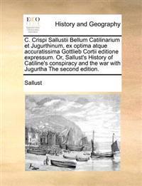 C. Crispi Sallustii Bellum Catilinarium Et Jugurthinum, Ex Optima Atque Accuratissima Gottlieb Cortii Editione Expressum. Or, Sallust's History of Cat